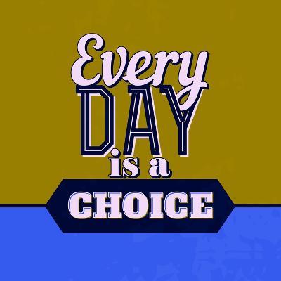 Every Day Is a Choice 1-Lorand Okos-Art Print