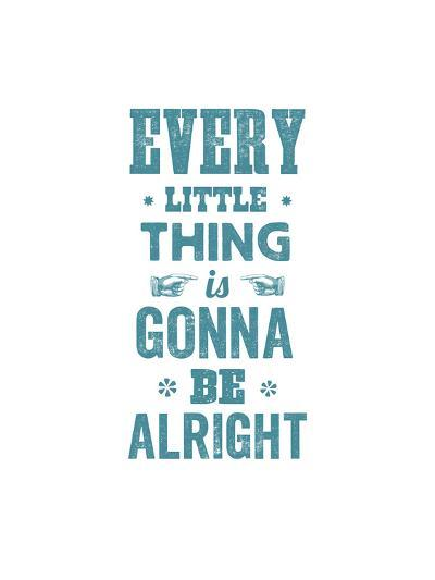 Every Little Thing Is Gonna Be Alright-Brett Wilson-Art Print