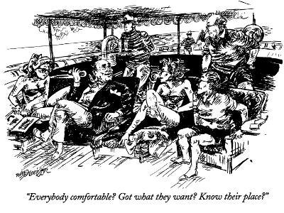 """""""Everybody comfortable? Got what they want? Know their place?"""" - New Yorker Cartoon-William Hamilton-Premium Giclee Print"""