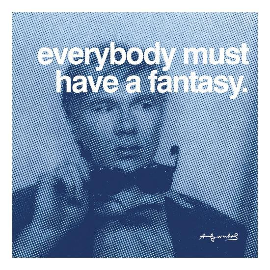 Everybody must have a fantasy--Art Print