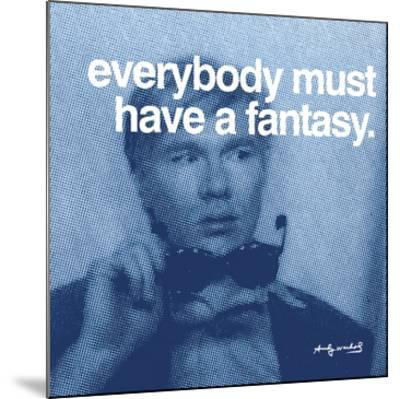 Everybody must have a fantasy--Mounted Art Print