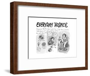 """Everyday Hospice -- excuses for household stresses -- """"Enjoy your favorite... - New Yorker Cartoon"""
