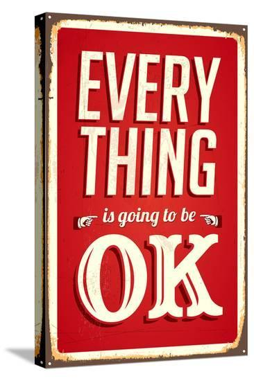 Everything Is Going To Be Ok--Stretched Canvas Print