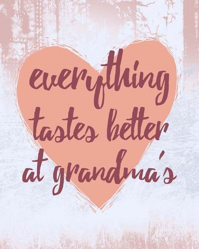 Everything Tastes Better at Grandma's-Color Me Happy-Art Print