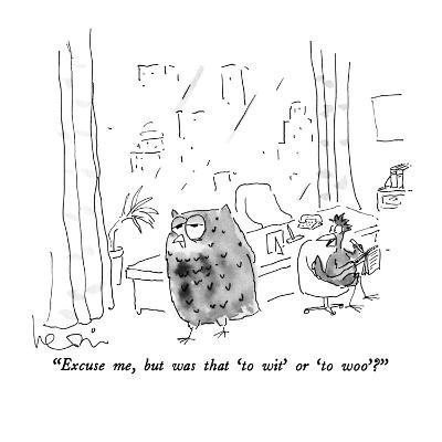 """Excuse me, but was that 'to wit' or 'to woo'?"" - New Yorker Cartoon-Arnie Levin-Premium Giclee Print"