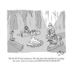 """""""But the Wi-Fi kept cutting out. The only choice they had left was to unpl..."""" - New Yorker Cartoon by Farley Katz"""