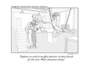 """""""Caption: we work in an office; however, we have dressed for the circus. W?"""" - New Yorker Cartoon by Farley Katz"""