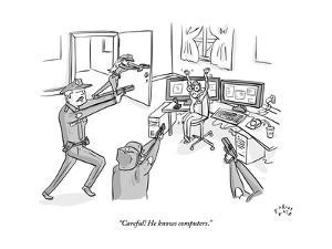 """""""Careful! He knows computers."""" - New Yorker Cartoon by Farley Katz"""