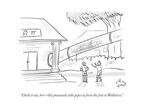 """""""Check it out, bro?this pneumatic tube pipes us from the frat to Wall Stre - New Yorker Cartoon by Farley Katz"""
