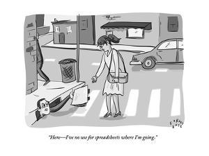 """""""Here?I've no use for spreadsheets where I'm going."""" - New Yorker Cartoon by Farley Katz"""