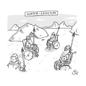 Hunter-Catheters -- Stone-Age warriors sit in early wheelchairs.  - New Yorker Cartoon by Farley Katz