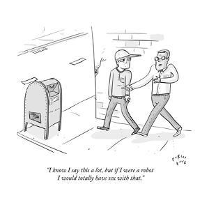"""""""I know I say this a lot, but if I were a robot I would totally have sex w?"""" - New Yorker Cartoon by Farley Katz"""