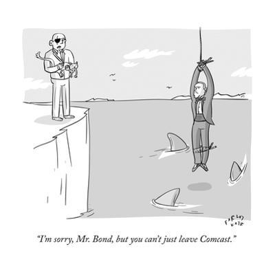 """I'm sorry Mr. Bond, but you can't just leave Comcast."" - New Yorker Cartoon by Farley Katz"