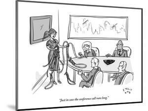 """""""Just in case the conference call runs long."""" - New Yorker Cartoon by Farley Katz"""