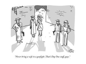 """""""Never bring a wife to a gunfight. That's Day One stuff, guys."""" - New Yorker Cartoon by Farley Katz"""