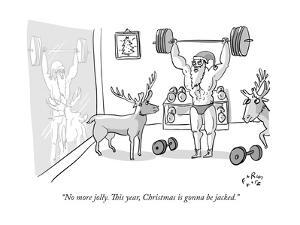 """""""No more jolly. This year, Christmas is gonna be jacked."""" - New Yorker Cartoon by Farley Katz"""