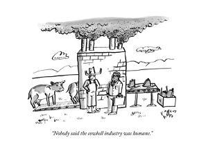 """""""Nobody said the cowbell industry was humane."""" - New Yorker Cartoon by Farley Katz"""