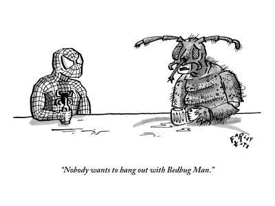 """""""Nobody wants to hang out with Bedbug Man."""" - New Yorker Cartoon"""