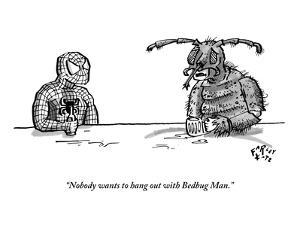 """Nobody wants to hang out with Bedbug Man."" - New Yorker Cartoon by Farley Katz"