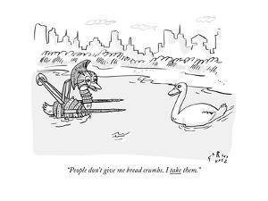 """""""People don't give me bread crumbs. I take them."""" - New Yorker Cartoon by Farley Katz"""