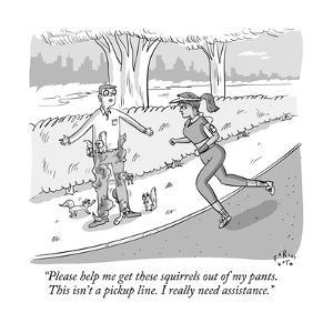 """""""Please help me get these squirrels out of my pants. This isn't a pickup l?"""" - New Yorker Cartoon by Farley Katz"""