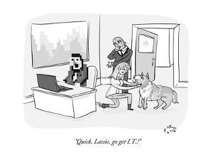 """Quick, Lassie, go get I.T.!"" - New Yorker Cartoon by Farley Katz"