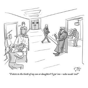"""""""Tickets to the birth of my son or daughter? I got 'em who needs 'em?"""" - New Yorker Cartoon by Farley Katz"""