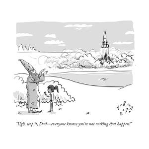 """""""Ugh, stop it, Dad?everyone knows you're not making that happen!"""" - New Yorker Cartoon by Farley Katz"""