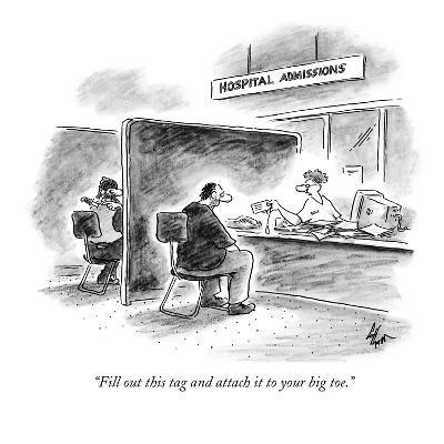 """""""Fill out this tag and attach it to your big toe."""" - New Yorker Cartoon-Frank Cotham-Premium Giclee Print"""