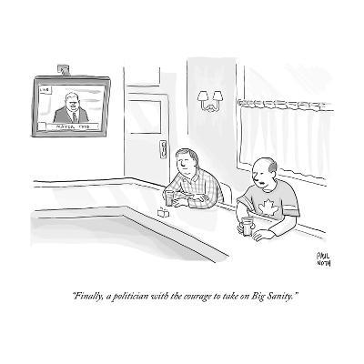 """""""Finally, a politician with the courage to take on Big Sanity."""" - Cartoon-Paul Noth-Premium Giclee Print"""