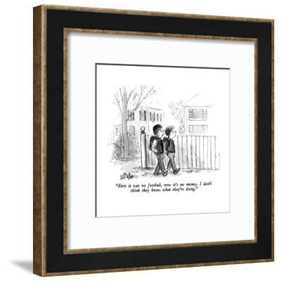 """""""First it was no football, now it's no money.  I don't think they know wha?"""" - New Yorker Cartoon-Warren Miller-Framed Premium Giclee Print"""