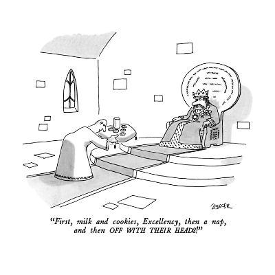 """First, milk and cookies, Excellency, then a nap, and then OFF WITH THEIR ?"" - New Yorker Cartoon-Jack Ziegler-Premium Giclee Print"