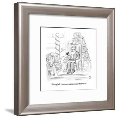 """First of all, this conversation never happened."" - New Yorker Cartoon-Paul Noth-Framed Premium Giclee Print"