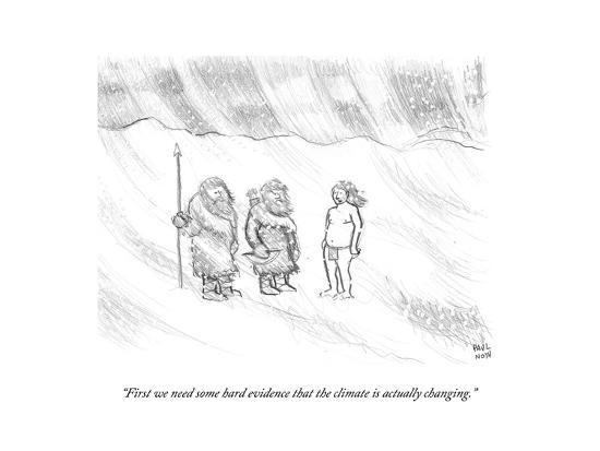 """""""First we need some hard evidence that the climate is actually changing."""" - Cartoon-Paul Noth-Premium Giclee Print"""
