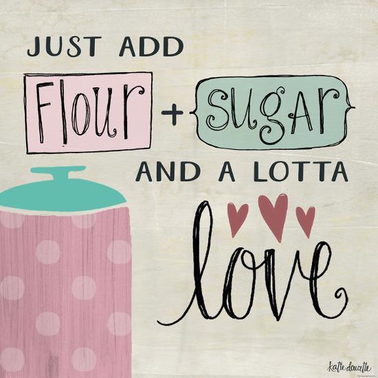 Flour Sugar and a Lotta Love-Katie Doucette-Art Print