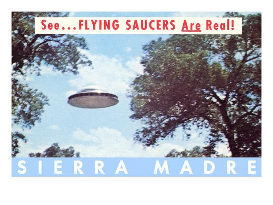 Flying Saucers are Real, Sierra Madre, California--Art Print
