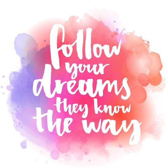 Follow Your Dreams, They Know the Way. Inspirational Quote about Life and Love. Modern Calligraphy-kotoko-Art Print