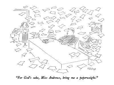 """For God's sake, Miss Andrews, bring me a paperweight."" - New Yorker Cartoon-Dean Vietor-Premium Giclee Print"