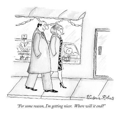"""For some reason, I'm getting nicer.  Where will it end?"" - New Yorker Cartoon-Victoria Roberts-Premium Giclee Print"