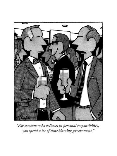 """For someone who believes in personal responsibility, you spend a lot of t?"" - New Yorker Cartoon--Premium Giclee Print"
