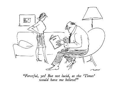 """""""Forceful, yes!  But not lucid, as the 'Times' would have me believe!"""" - New Yorker Cartoon-Al Ross-Premium Giclee Print"""