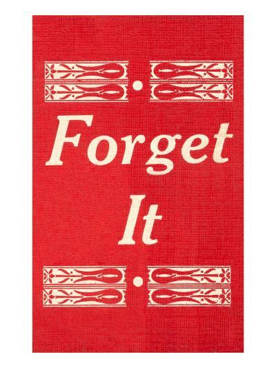 Forget It--Art Print