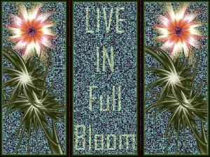 Live In Full Bloom by Fractalicious