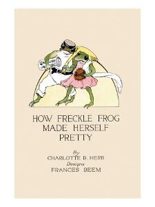 How Freckle Frog Made Herself Pretty by Frances Beem