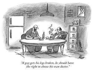 """A guy gets his legs broken, he should have the right to choose his own do…"" - New Yorker Cartoon by Frank Cotham"