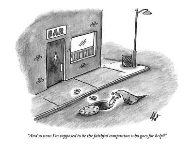 """And so now I'm supposed to be the faithful companion who goes for help?"" - New Yorker Cartoon"
