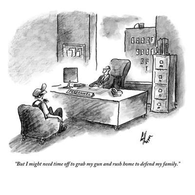 """""""But I might need time off to grab my gun and rush home to defend my famil - New Yorker Cartoon by Frank Cotham"""