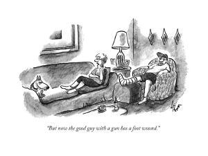 """""""But now the good guy with a gun has a foot wound."""" - New Yorker Cartoon by Frank Cotham"""