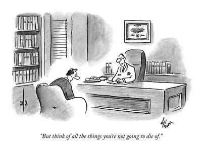 """But think of all the things you're not going to die of."" - New Yorker Cartoon"