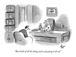 """But think of all the things you're not going to die of."" - New Yorker Cartoon by Frank Cotham"